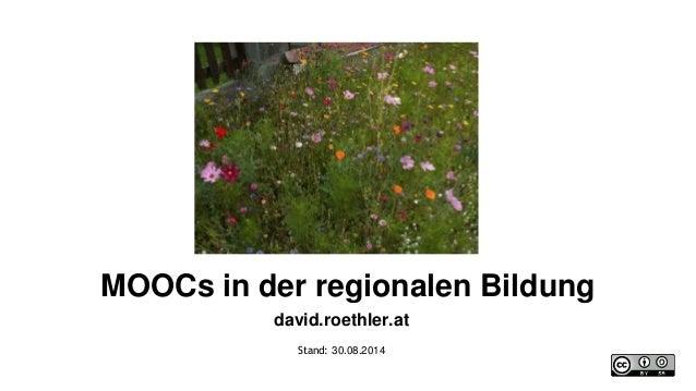 MOOCs in der regionalen Bildung  david.roethler.at  Stand: 30.08.2014