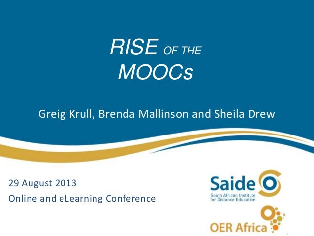 Greig Krull, Brenda Mallinson and Sheila Drew 29 August 2013 Online and eLearning Conference RISE OF THE MOOCs