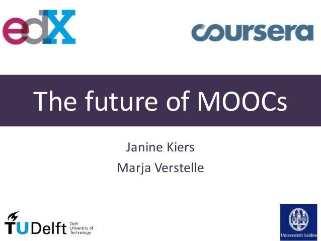 The future of MOOCs Janine Kiers Marja Verstelle