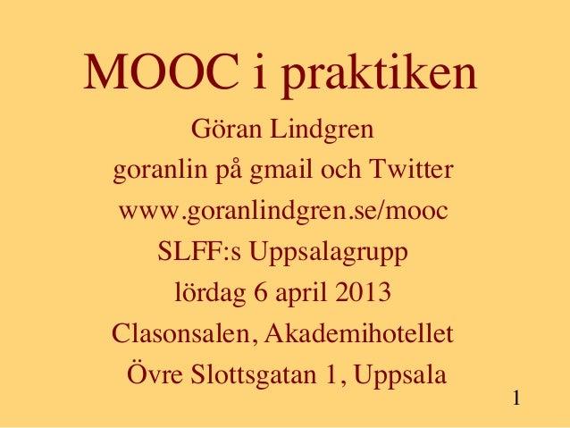 MOOC i praktiken        Göran Lindgren  goranlin på gmail och Twitter         www.goranlindgren.se/mooc               ...