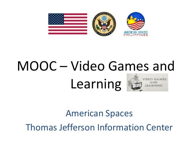 MOOC – Video Games and Learning American Spaces Thomas Jefferson Information Center