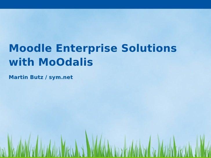 Moodle Enterprise Solutions with MoOdalis Martin Butz / sym.net