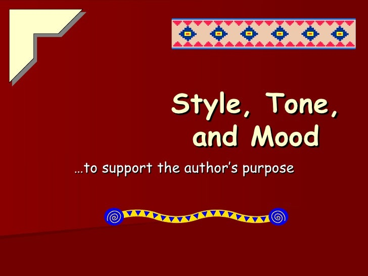 Style, Tone, and Mood … to support the author's purpose