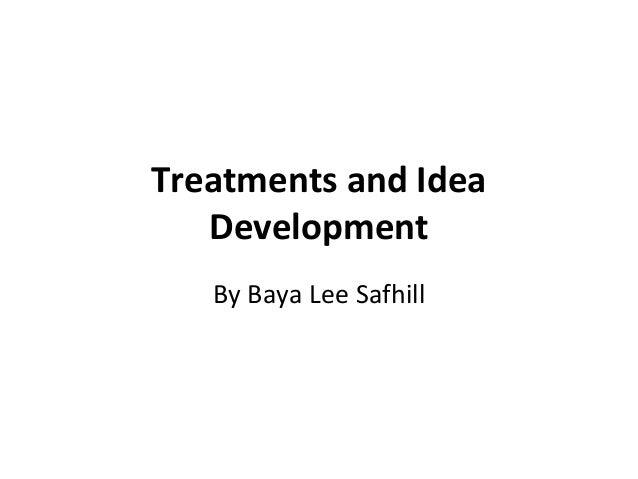 Treatments and IdeaDevelopmentBy Baya Lee Safhill