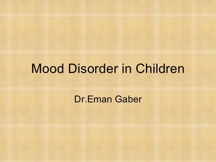 Mood Disorder in Children       Dr.Eman Gaber