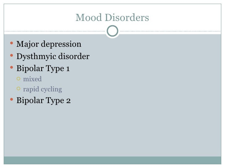 Mood Disorders <ul><li>Major depression </li></ul><ul><li>Dysthmyic disorder </li></ul><ul><li>Bipolar Type 1 </li></ul><u...