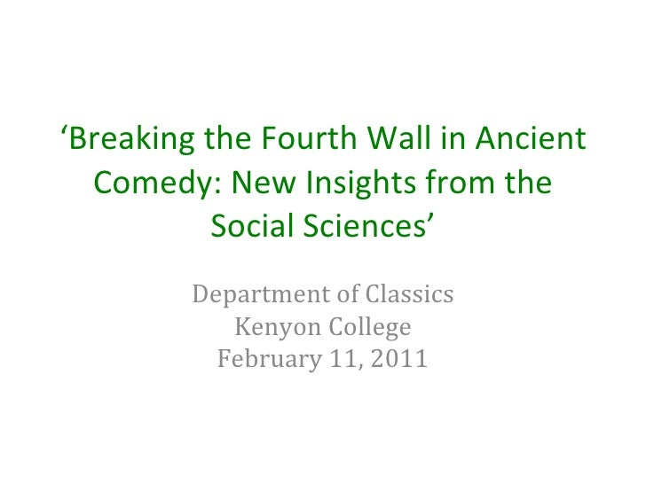 ' Breaking the Fourth Wall in Ancient Comedy: New Insights from the Social Sciences' Department of Classics Kenyon College...