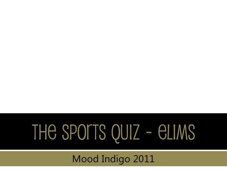 The Sports Quiz - Elims     Mood Indigo 2011