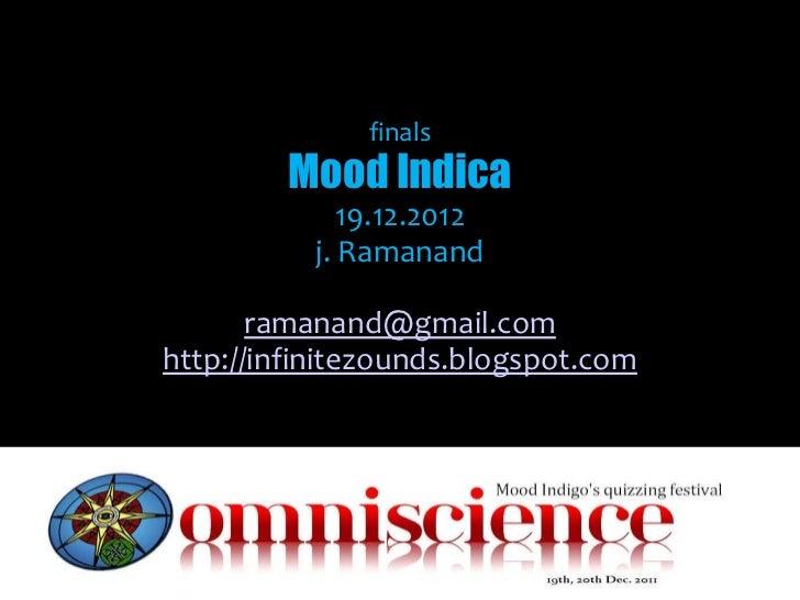 finals        Mood Indica             19.12.2012          j. Ramanand       ramanand@gmail.comhttp://infinitezounds.blogsp...