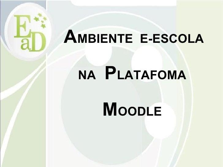 AMBIENTE   E-ESCOLA   NA   PLATAFOMA       MOODLE