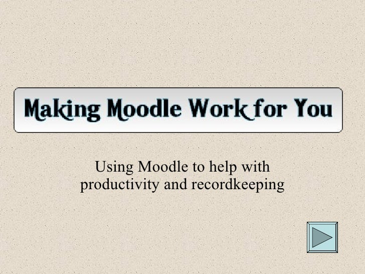 Using Moodle to help with productivity and recordkeeping