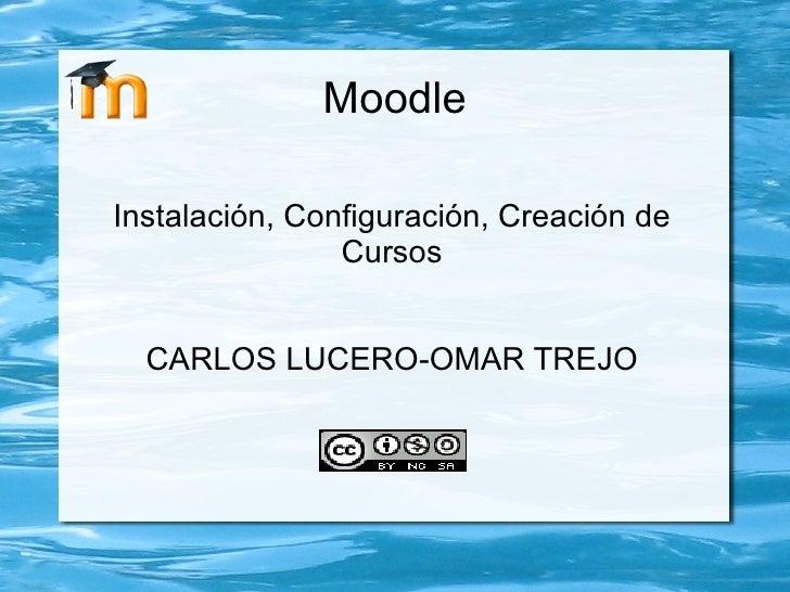 Moodle Instalación, Configuración, Creación de Cursos CARLOS LUCERO-OMAR TREJO