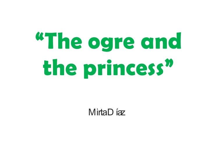 """"""" The ogre and the princess"""" Mirta Díaz"""