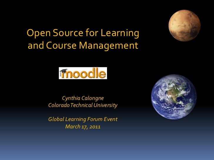 Open Source for Learning and Course Management <br />Cynthia Calongne<br />Colorado Technical University<br />Global Learn...