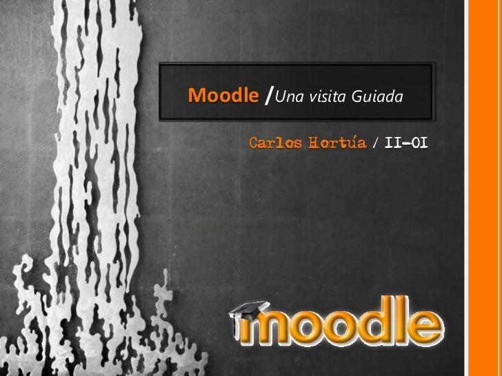 Moodle /Una visita Guiada       Carlos Hortua / 11-01