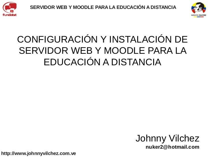 SERVIDOR WEB Y MOODLE PARA LA EDUCACIÓN A DISTANCIA      CONFIGURACIÓN Y INSTALACIÓN DE      SERVIDOR WEB Y MOODLE PARA LA...