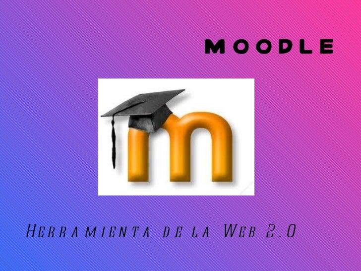 MOODLE <ul><li>Herramienta de la Web 2.0 </li></ul>