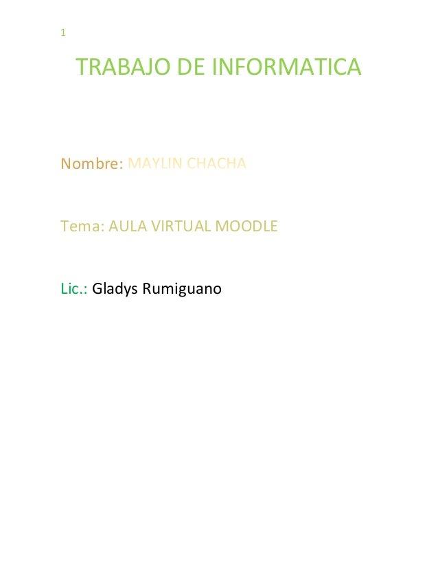 1 TRABAJO DE INFORMATICA Nombre: Tema: AULA VIRTUAL MOODLE Lic.: Gladys Rumiguano