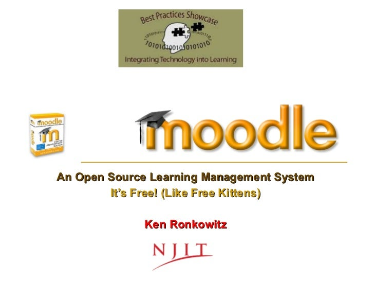 An Open Source Learning Management System It's Free! (Like Free Kittens) Ken Ronkowitz