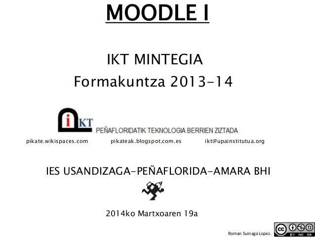 MOODLE I IKT MINTEGIA IES USANDIZAGA-PEÑAFLORIDA-AMARA BHI 2014ko Martxoaren 19a Formakuntza 2013-14 pikate.wikispaces.com...