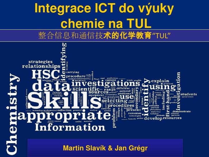 """Integrace ICT do výukychemie na TUL<br />整合信息和通信技术的化学教育""""TUL""""<br />Martin Slavík & Jan Grégr<br />"""