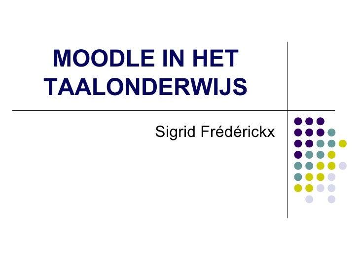 MOODLE IN HET TAALONDERWIJS Sigrid Frédérickx
