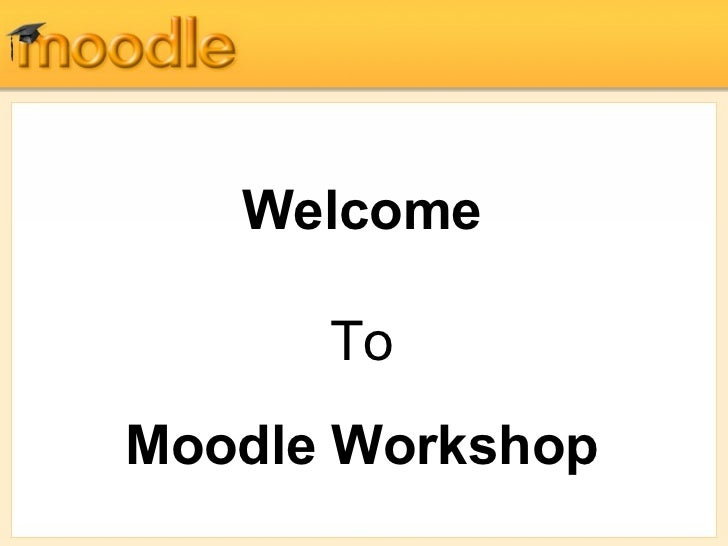 Welcome To Moodle Workshop