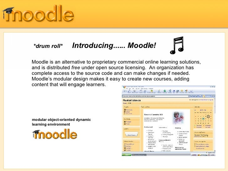 *drum roll*   Introducing......  Moodle !  Moodle is an alternative to proprietary commercial online learning solutions, a...