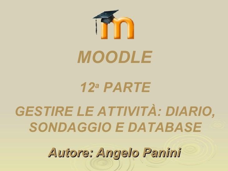 Autore: Angelo Panini 12 a  PARTE GESTIRE LE ATTIVITÀ: DIARIO, SONDAGGIO E DATABASE MOODLE