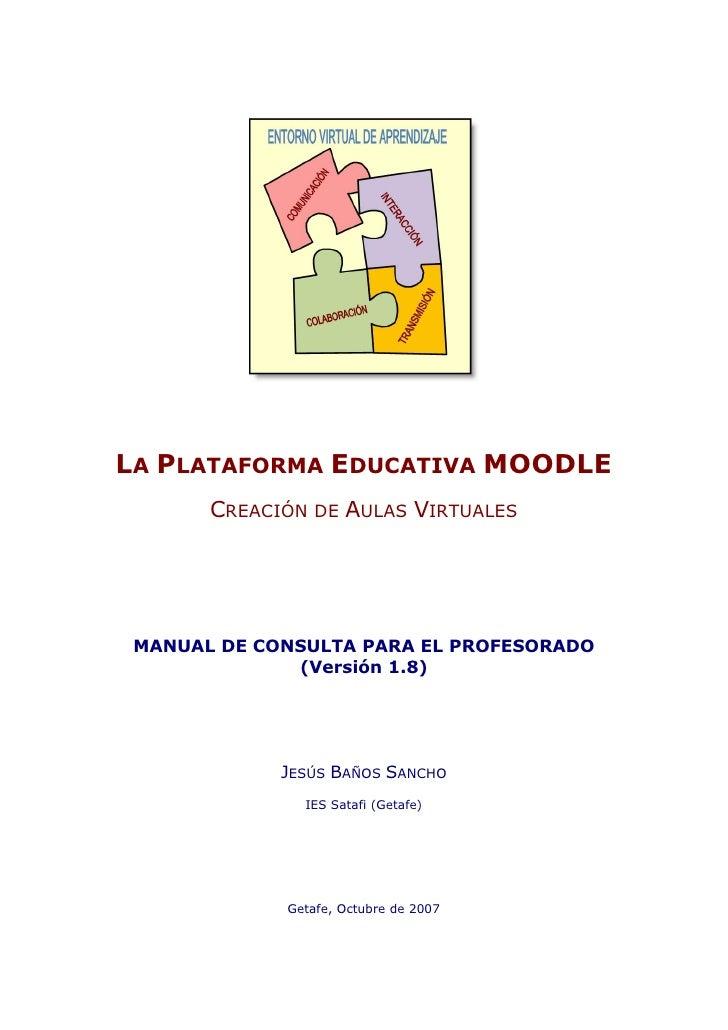 LA PLATAFORMA EDUCATIVA MOODLE        CREACIÓN DE AULAS VIRTUALES      MANUAL DE CONSULTA PARA EL PROFESORADO             ...