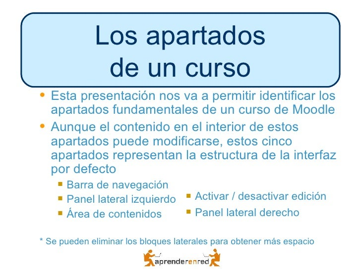 <ul><ul><li>Esta presentación nos va a permitir identificar los apartados fundamentales de un curso de Moodle </li></ul></...