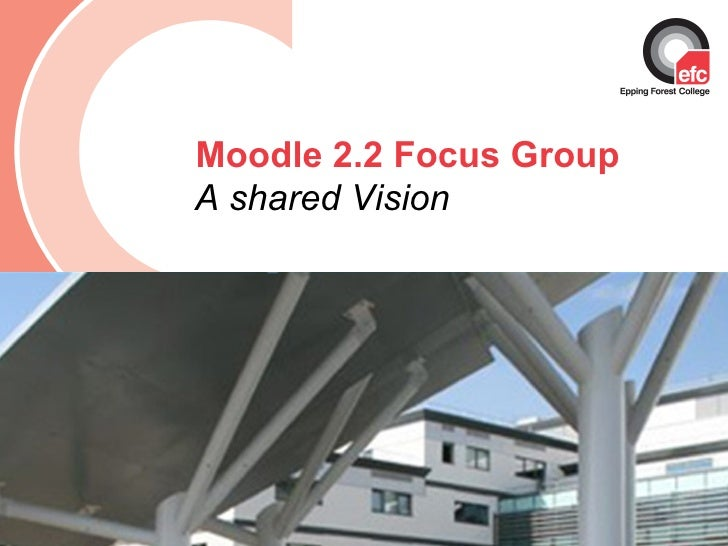 Moodle 2.2 Focus GroupA shared VisionDate: July 2009