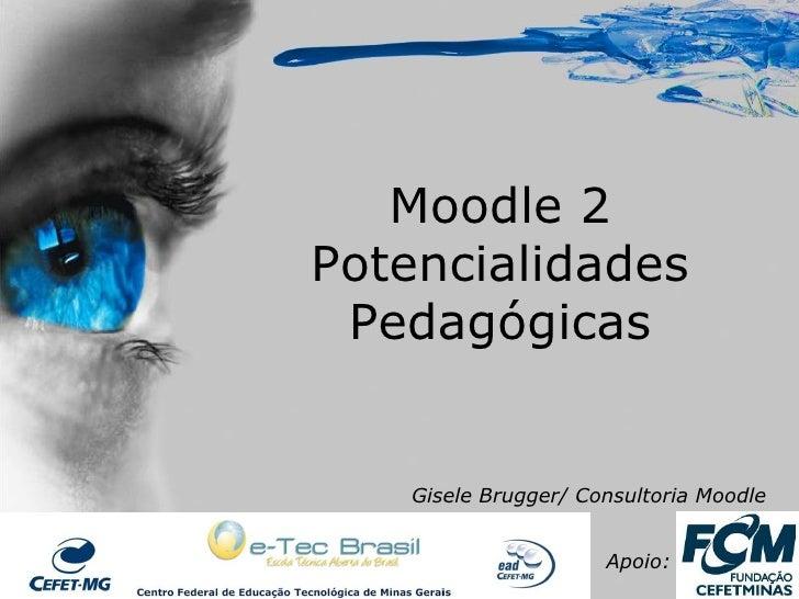 Moodle 2Potencialidades Pedagógicas   Gisele Brugger/ Consultoria Moodle                     Apoio:
