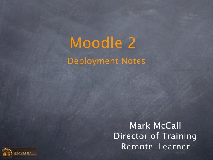 Moodle 2Deployment Notes             Mark McCall         Director of Training          Remote-Learner
