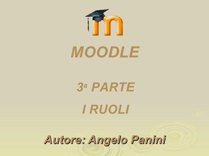 Autore: Angelo Panini 3 a  PARTE I RUOLI MOODLE