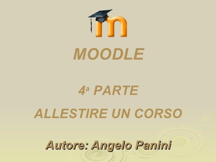 Autore: Angelo Panini 4 a  PARTE ALLESTIRE UN CORSO MOODLE