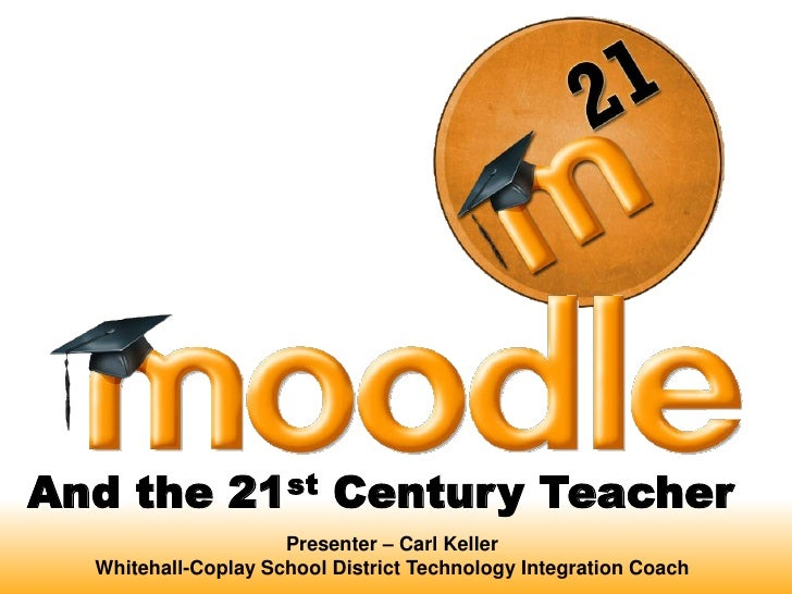 And the 21st Century Teacher <br />Presenter – Carl Keller<br />Whitehall-Coplay School District Technology Integration Co...