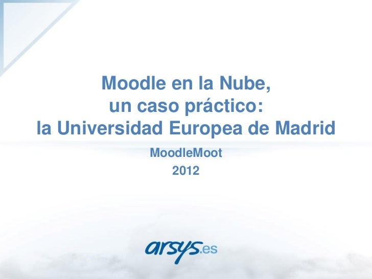 Moodle en la Nube, un caso práctico: la Universidad Europea de Madrid - MoodleMoot 2012