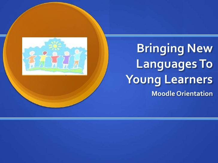 Bringing New Languages To Young Learners<br />Moodle Orientation<br />