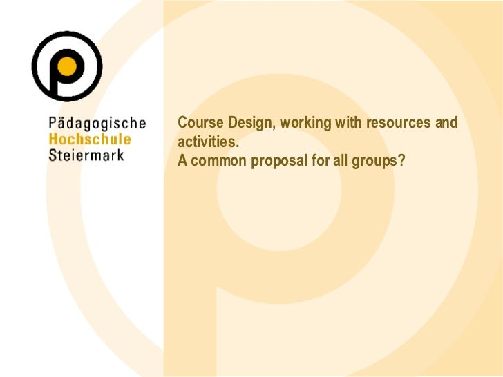 Course Design, working with resources and activities. A common proposal for all groups?