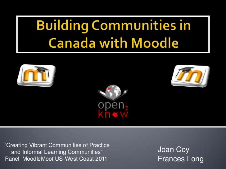 """Building Communities in Canada with Moodle<br />""""Creating Vibrant Communities of Practice<br />and Informal Learning Commu..."""