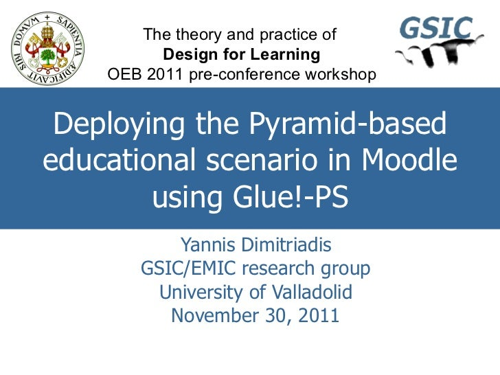 Deploying the Pyramid-based educational scenario in Moodle using Glue!-PS Yannis Dimitriadis GSIC/EMIC research group Univ...