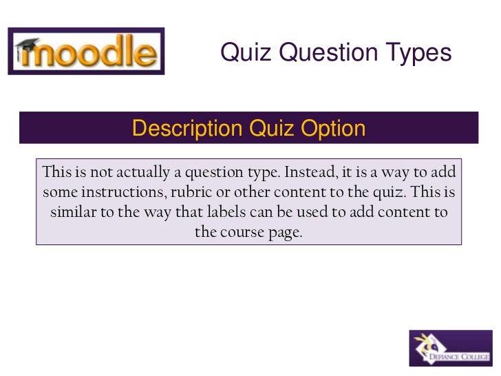 Quiz Question Types<br />Description Quiz Option<br />This is not actually a question type. Instead, it is a way to add so...