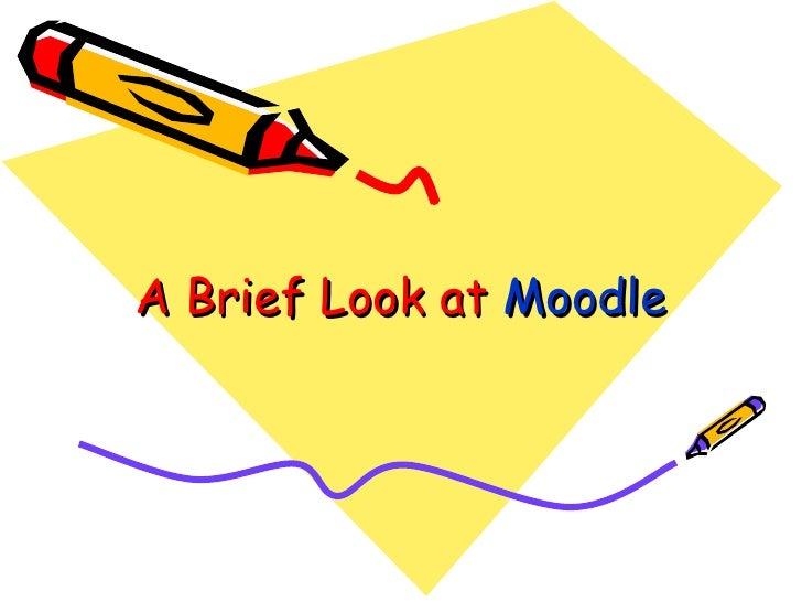 A Brief Look at  Moodle