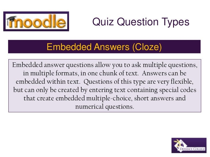 Quiz Question Types<br />Embedded Answers (Cloze)<br />Embedded answer questions allow you to ask multiple questions, in m...