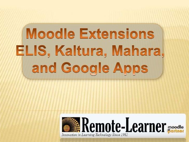 Moodle Extensions<br />ELIS, Kaltura, Mahara,<br />and Google Apps<br />