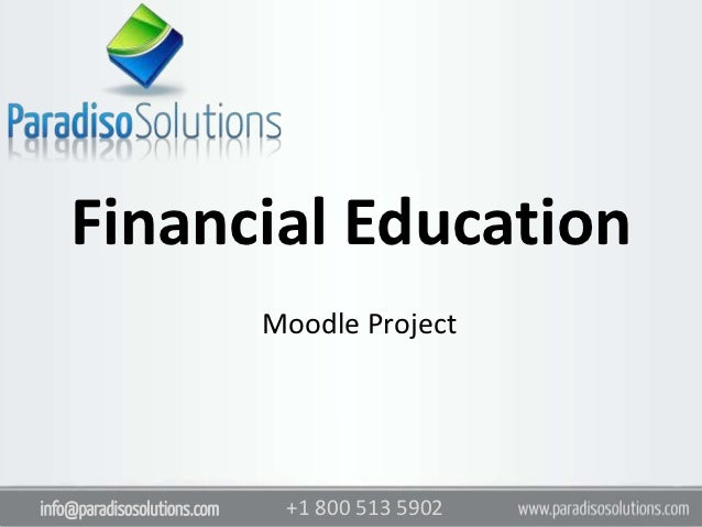 Financial Education                             Moodle Projectinfo@paradisosolutions.com    +1 800 513 5902