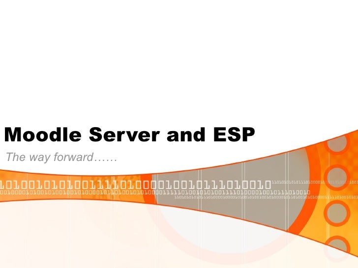 Moodle Server and ESP The way forward……