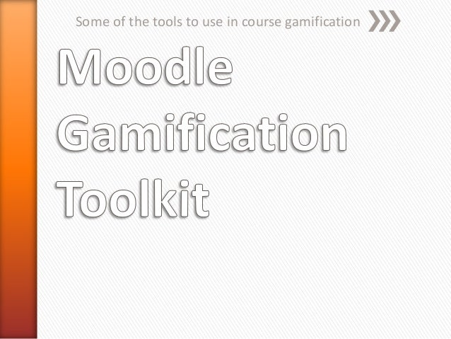 Moodle gamification tools   edtech 2013