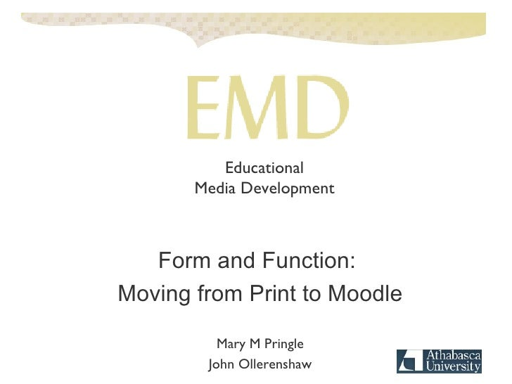 Form and Function:  Moving from Print to Moodle Mary M Pringle John Ollerenshaw Educational Media Development